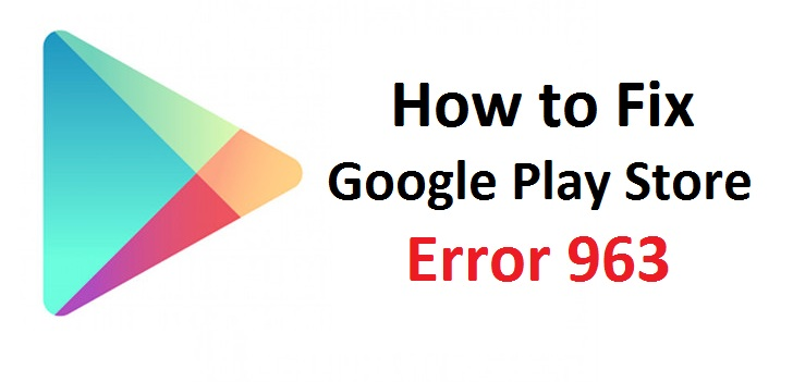 Google play store error 963