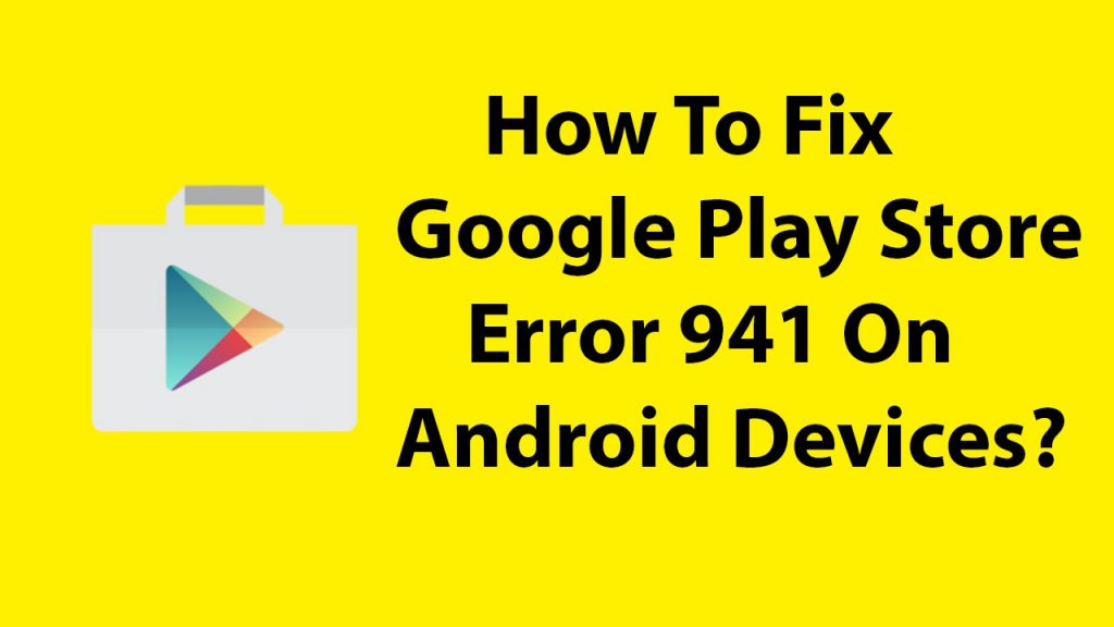 Google play store update error 941