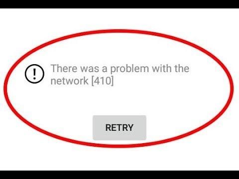 Youtube Problem Network 410