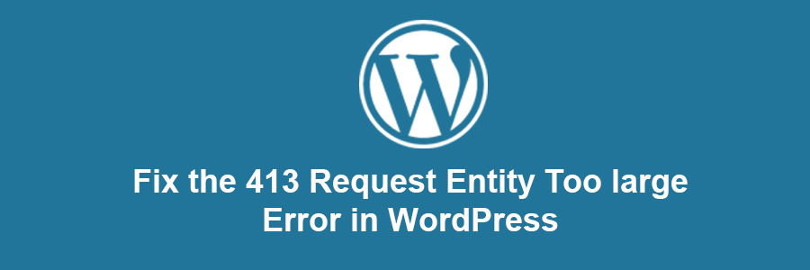 413 request entity too large wordpress